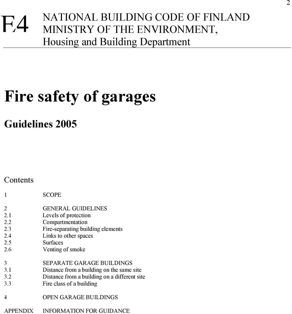 3 Fire-separating building elements 2.4 Links to other spaces 2.5 Surfaces 2.6 Venting of smoke 3 SEPARATE GARAGE BUILDINGS 3.