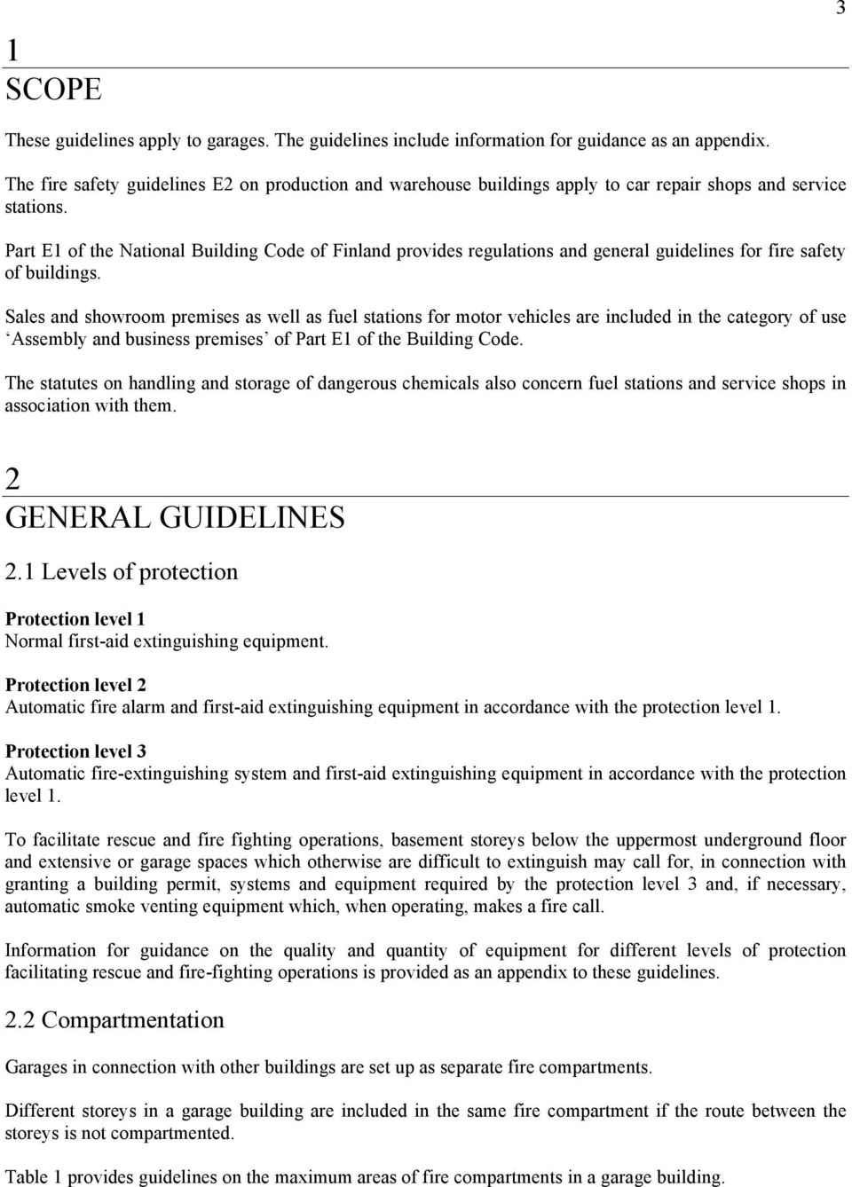 Part E1 of the National Building Code of Finland provides regulations and general guidelines for fire safety of buildings.