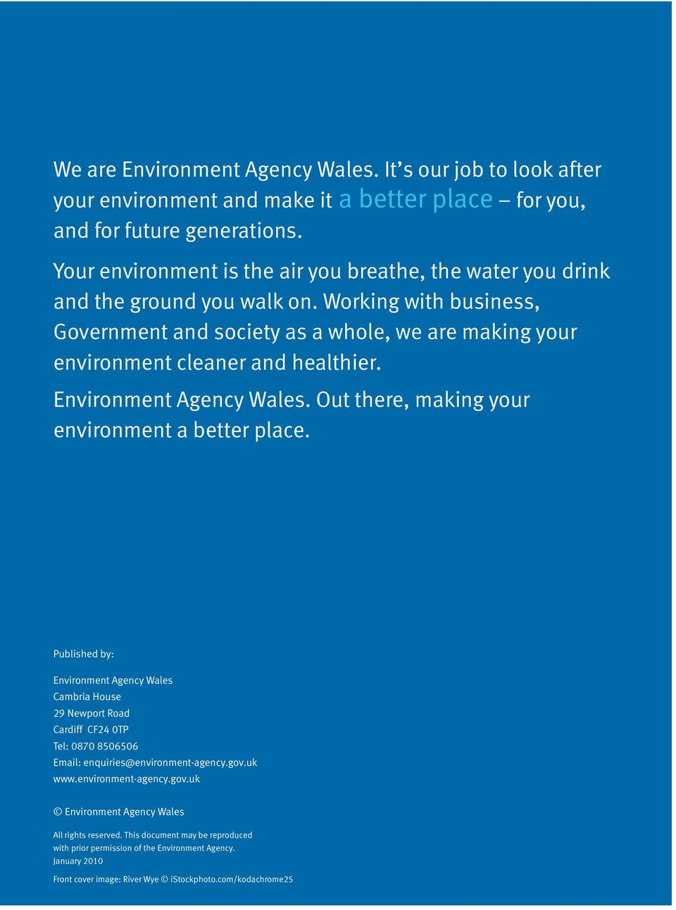 Working with business, Government and society as a whole, we are making your environment cleaner and healthier. Environment Agency Wales. Out there, making your environment a better place.