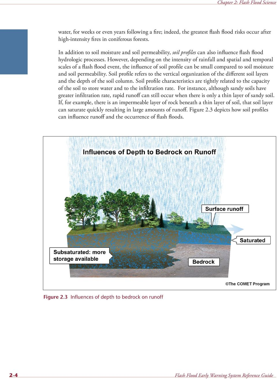 However, depending on the intensity of rainfall and spatial and temporal scales of a flash flood event, the influence of soil profile can be small compared to soil moisture and soil permeability.