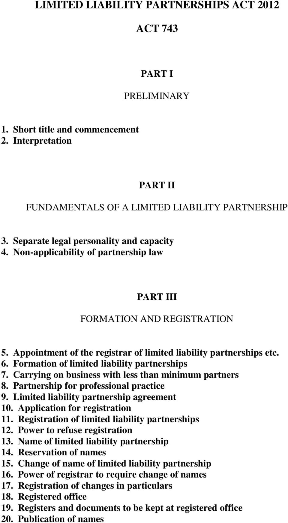 Formation of limited liability partnerships 7. Carrying on business with less than minimum partners 8. Partnership for professional practice 9. Limited liability partnership agreement 10.