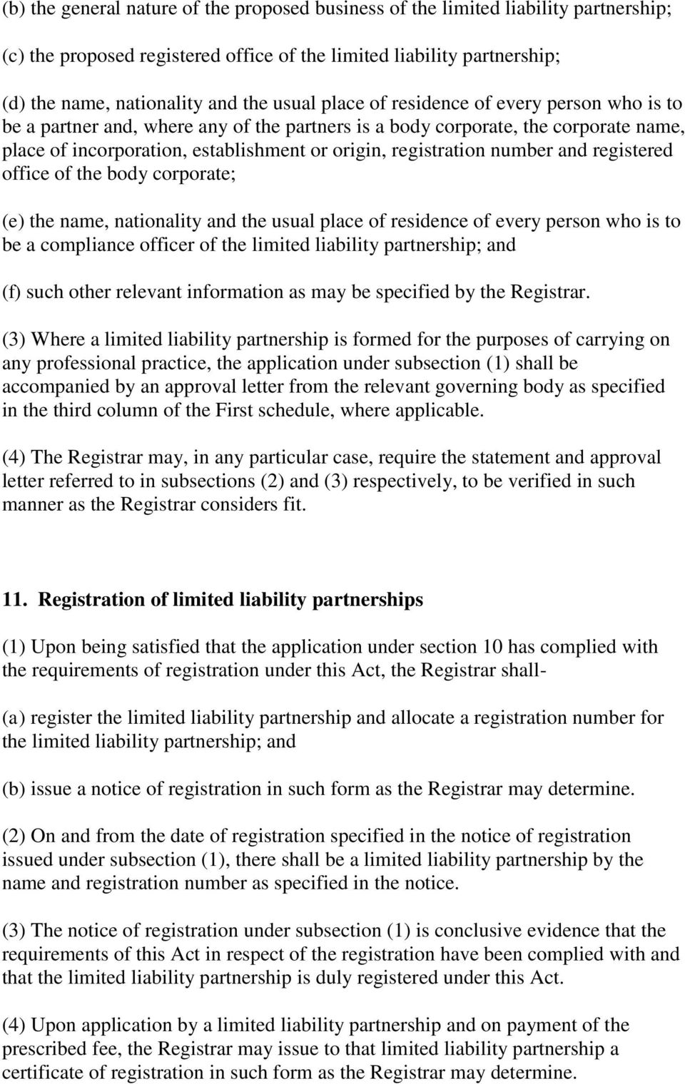 and registered office of the body corporate; (e) the name, nationality and the usual place of residence of every person who is to be a compliance officer of the limited liability partnership; and (f)