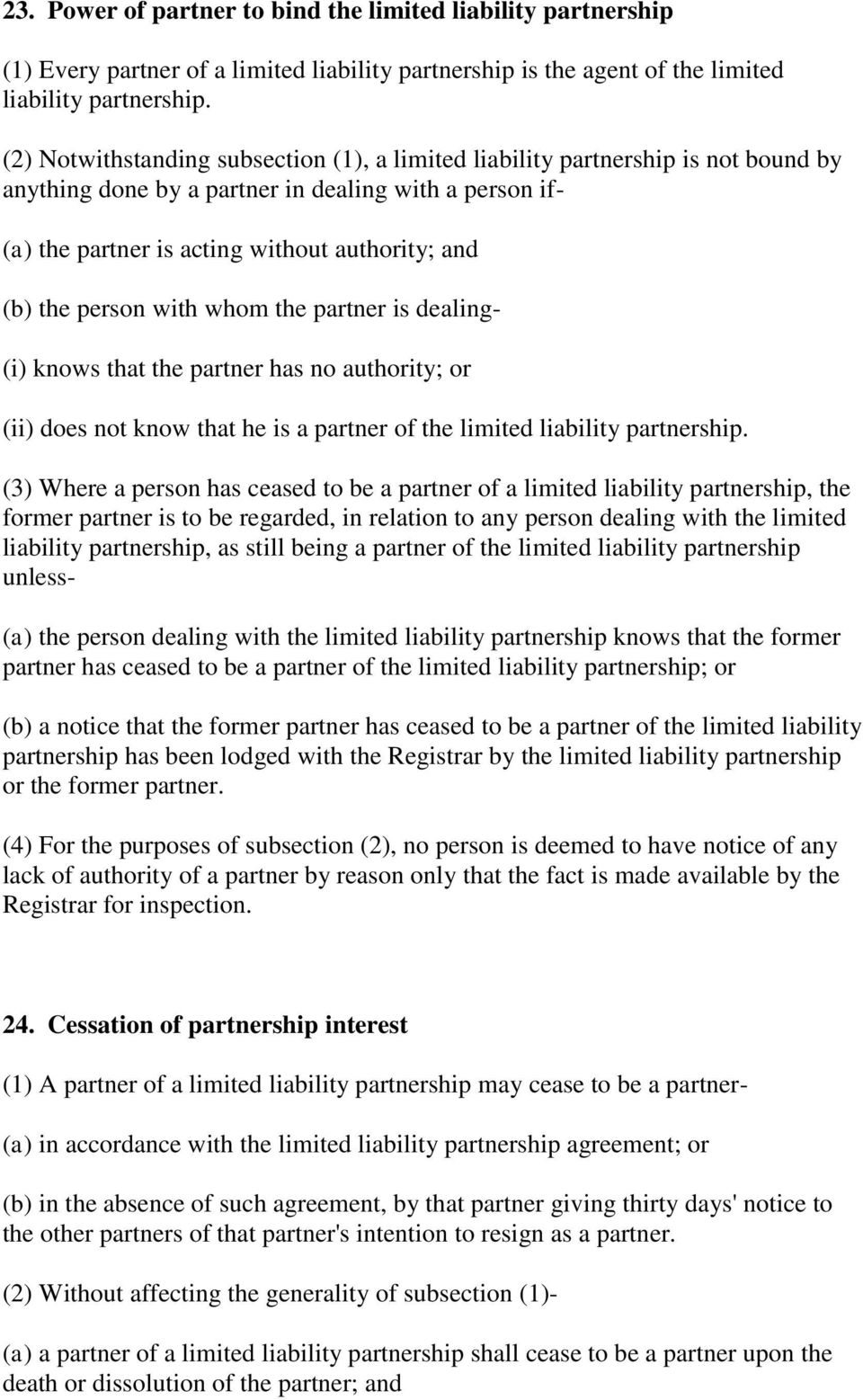 person with whom the partner is dealing- (i) knows that the partner has no authority; or (ii) does not know that he is a partner of the limited liability partnership.