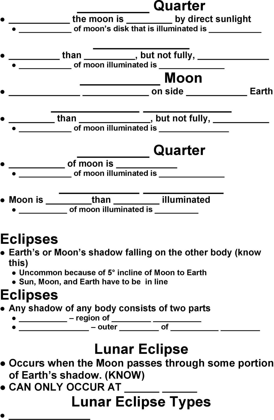 falling on the other body (know this) Uncommon because of 5 incline of Moon to Earth Sun, Moon, and Earth have to be in line Eclipses Any shadow of any body