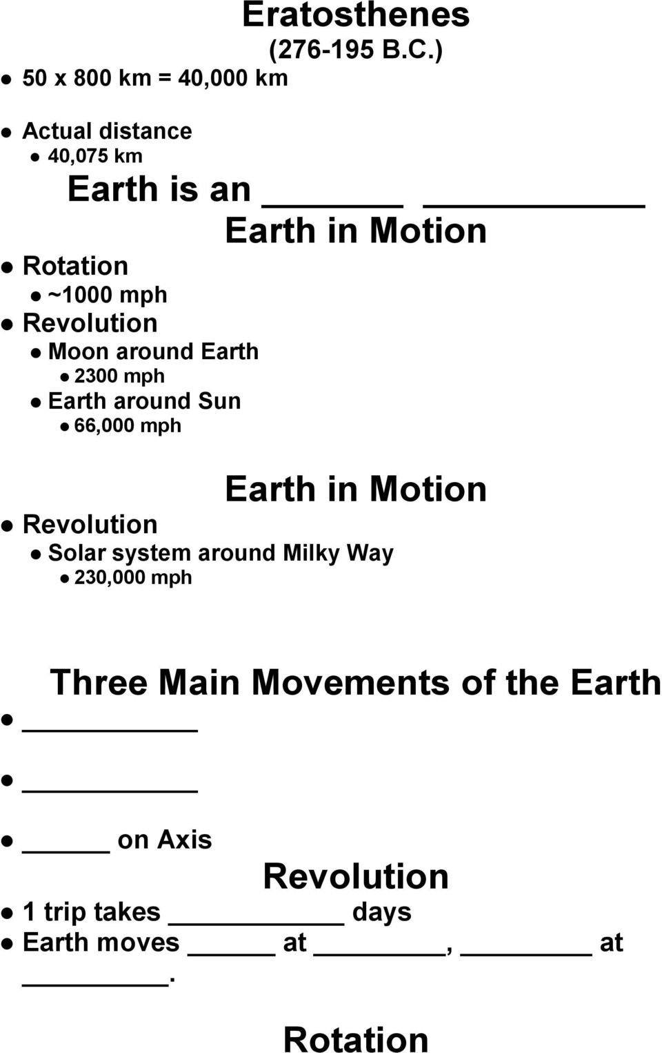 ~1000 mph Revolution Moon around Earth 2300 mph Earth around Sun 66,000 mph Earth in