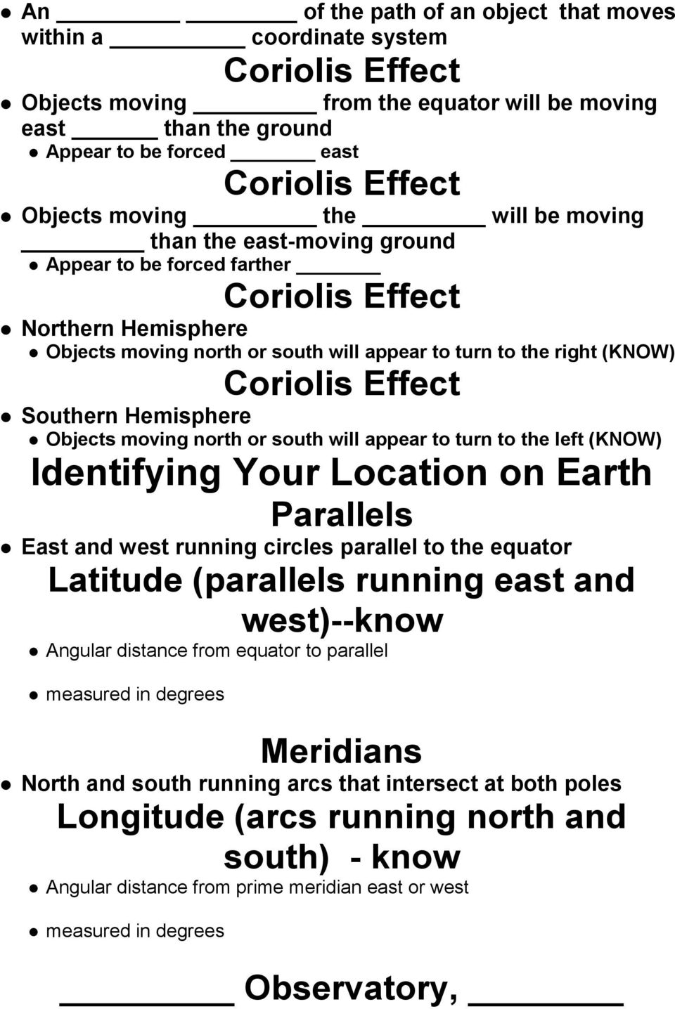 Effect Southern Hemisphere Objects moving north or south will appear to turn to the left (KNOW) Identifying Your Location on Earth Parallels East and west running circles parallel to the equator