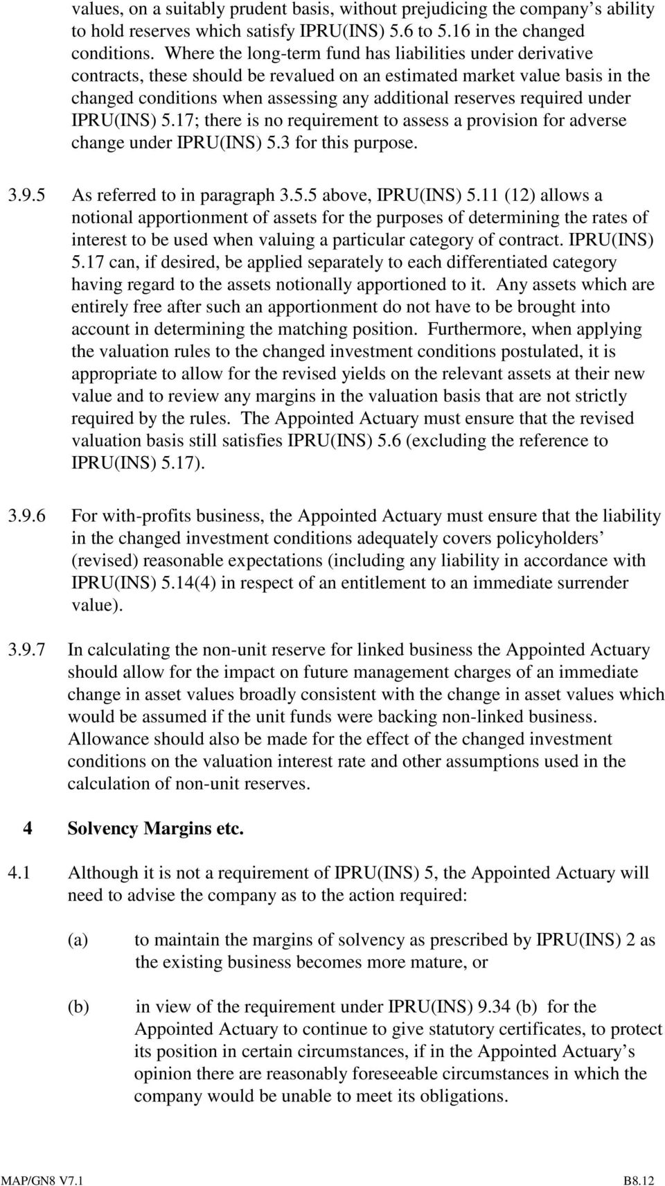 required under IPRU(INS) 5.17; there is no requirement to assess a provision for adverse change under IPRU(INS) 5.3 for this purpose. 3.9.5 As referred to in paragraph 3.5.5 above, IPRU(INS) 5.