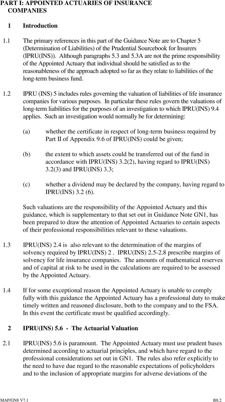 3A are not the prime responsibility of the Appointed Actuary that individual should be satisfied as to the reasonableness of the approach adopted so far as they relate to liabilities of the long-term