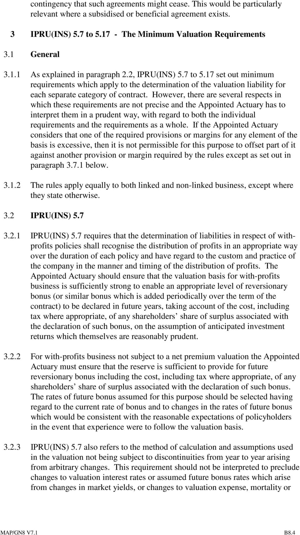 However, there are several respects in which these requirements are not precise and the Appointed Actuary has to interpret them in a prudent way, with regard to both the individual requirements and