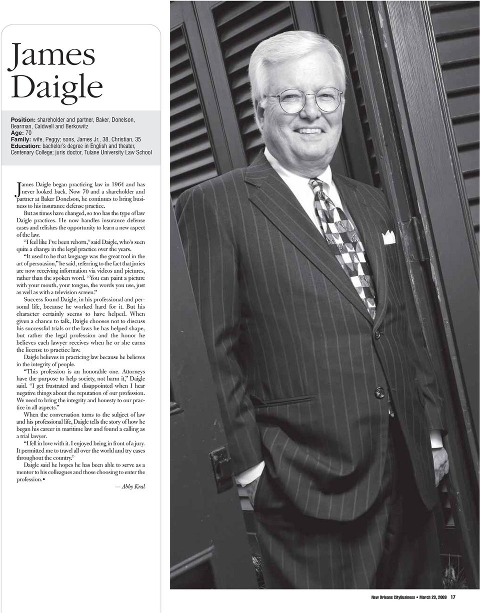 back. Now 70 and a shareholder and partner at Baker Donelson, he continues to bring business to his insurance defense practice. But as times have changed, so too has the type of law Daigle practices.