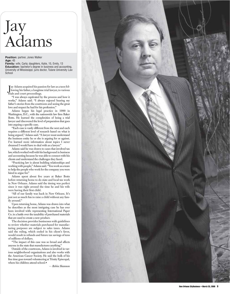 I was always captivated by the process and how it works, Adams said. I always enjoyed hearing my father s stories from the courtroom and seeing the great love and respect he had for his profession.