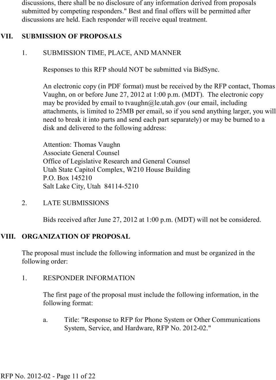 An electronic copy (in PDF format) must be received by the RFP contact, Thomas Vaughn, on or before June 27, 2012 at 1:00 p.m. (MDT). The electronic copy may be provided by email to tvaughn@le.utah.