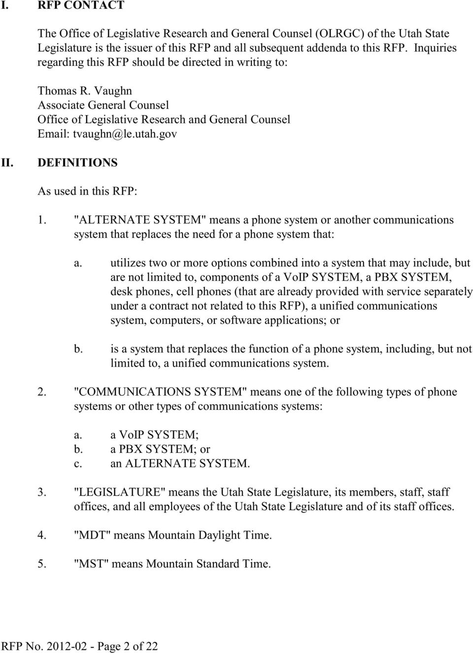 "DEFINITIONS As used in this RFP: 1. ""ALTERNATE SYSTEM"" means a phone system or another communications system that replaces the need for a phone system that: a."