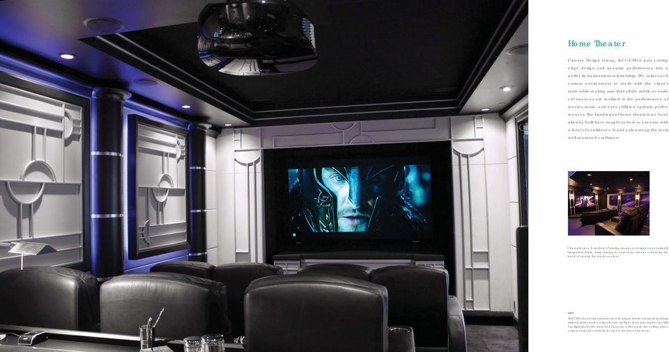 private performances. The hundreds of home theaters we have already built have taught us how to execute with a level of confidence found only among the most well-seasoned craftsmen.