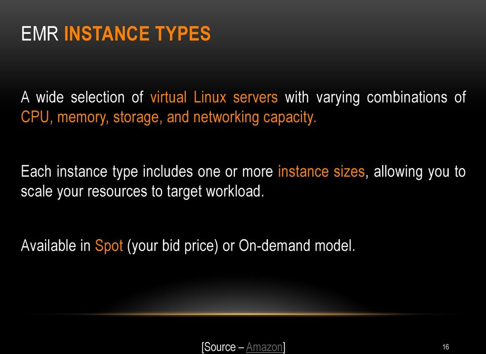 Each instance type includes one or more instance sizes, allowing you to scale