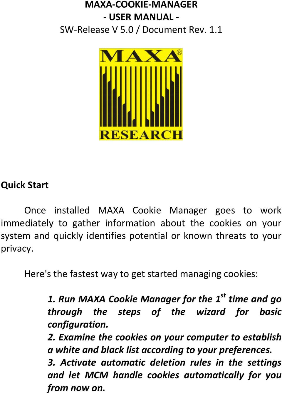 or known threats to your privacy. Here's the fastest way to get started managing cookies: 1.
