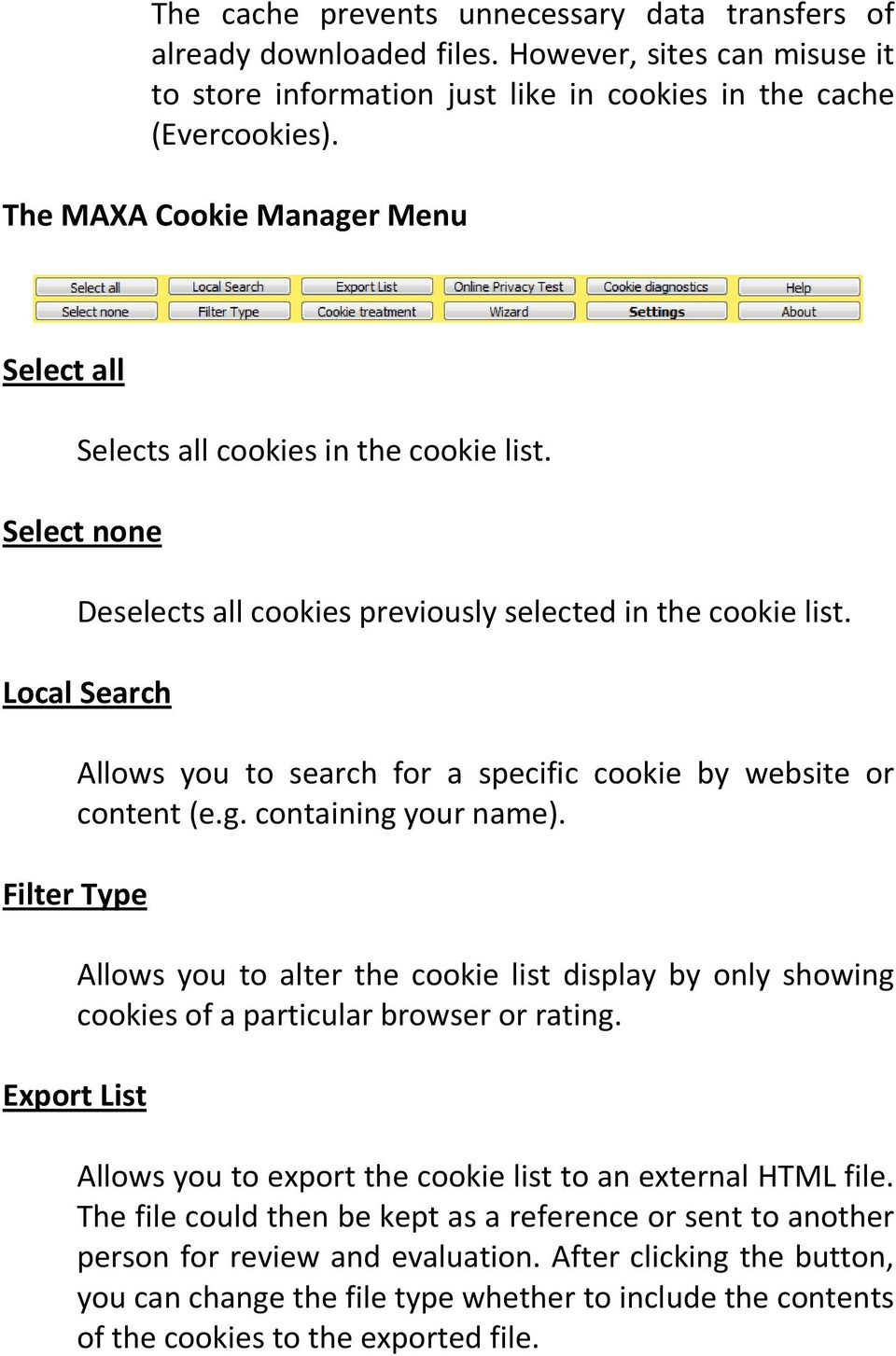 Local Search Allows you to search for a specific cookie by website or content (e.g. containing your name).