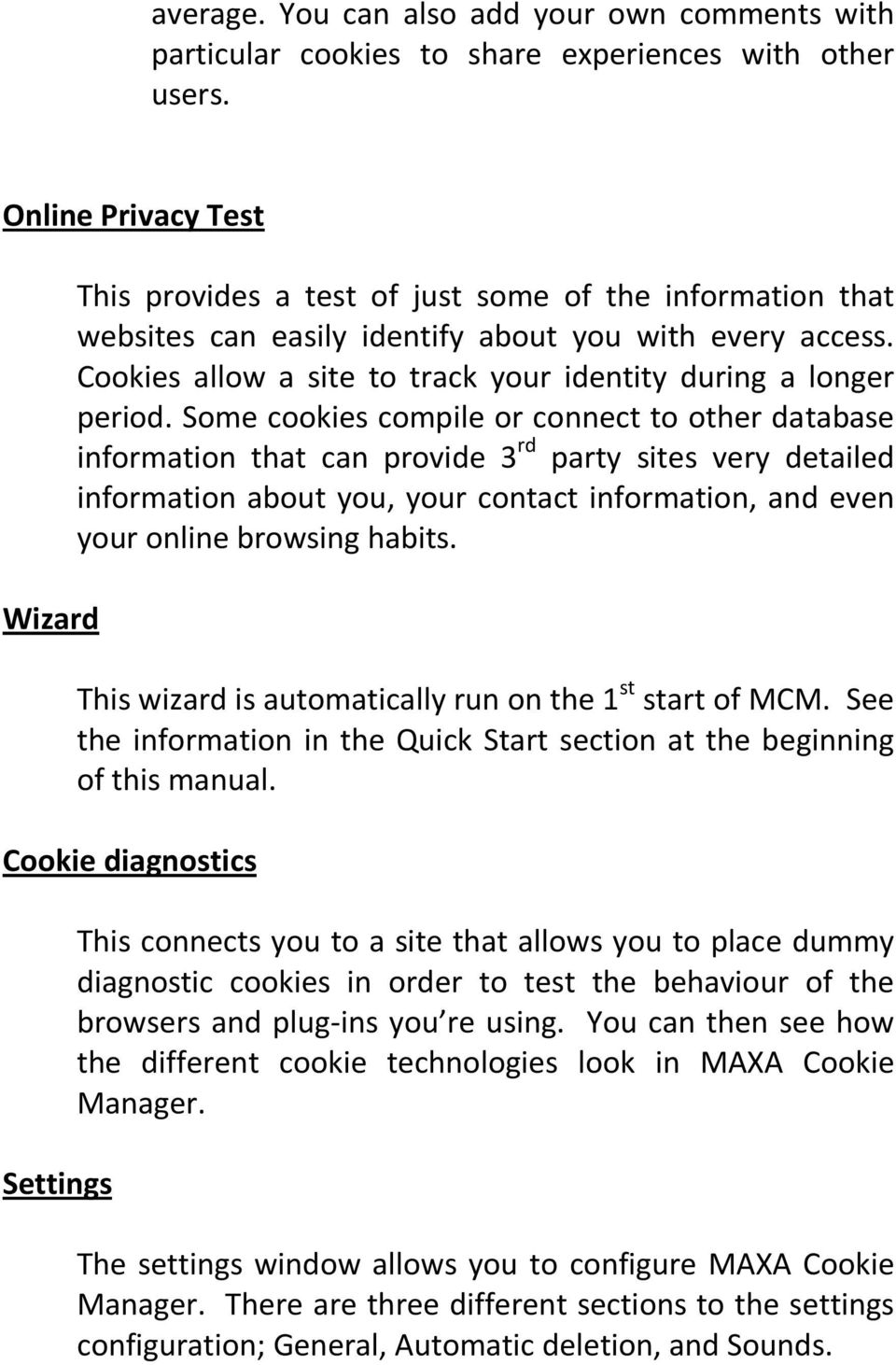 Cookies allow a site to track your identity during a longer period.