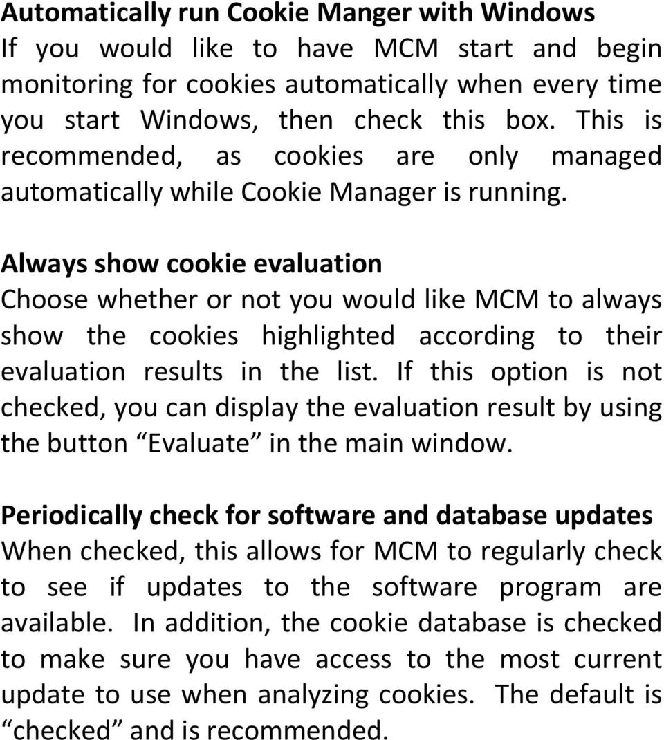 Always show cookie evaluation Choose whether or not you would like MCM to always show the cookies highlighted according to their evaluation results in the list.