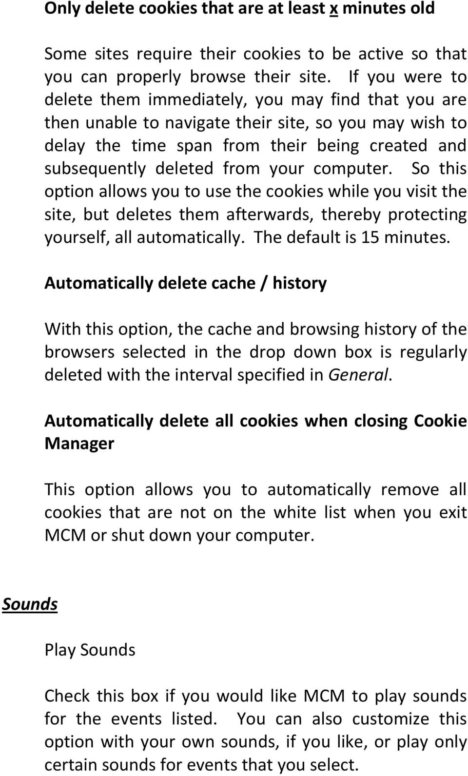 your computer. So this option allows you to use the cookies while you visit the site, but deletes them afterwards, thereby protecting yourself, all automatically. The default is 15 minutes.