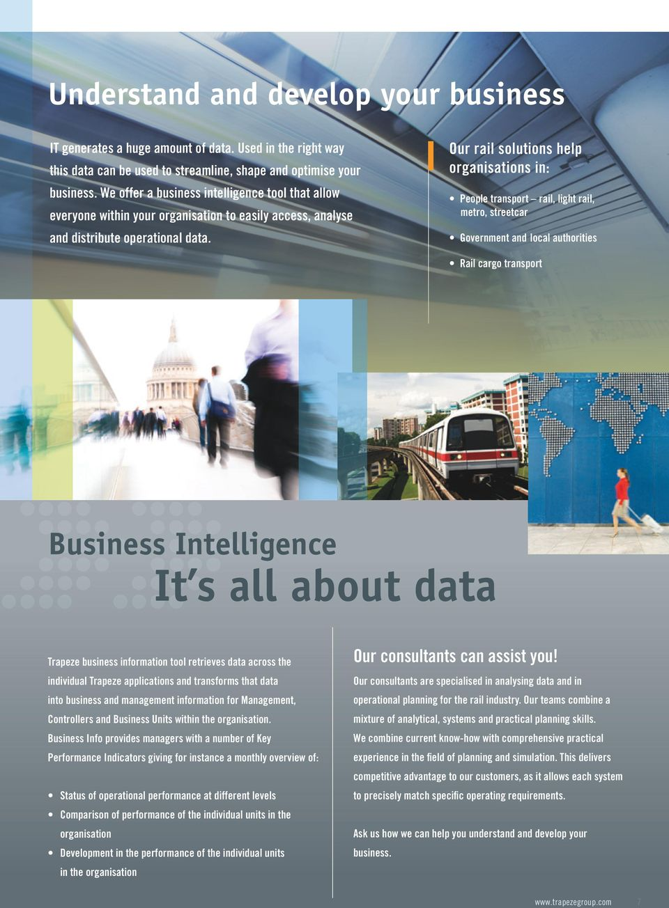 Our rail solutions help organisations in: People transport rail, light rail, metro, streetcar Government and local authorities Rail cargo transport Business Intelligence It s all about data Trapeze