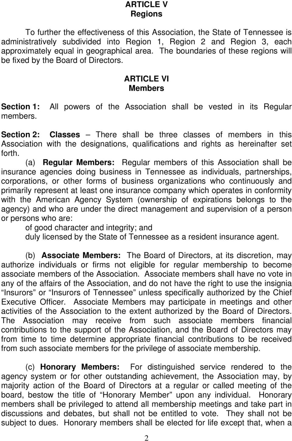 All powers of the Association shall be vested in its Regular Section 2: Classes There shall be three classes of members in this Association with the designations, qualifications and rights as