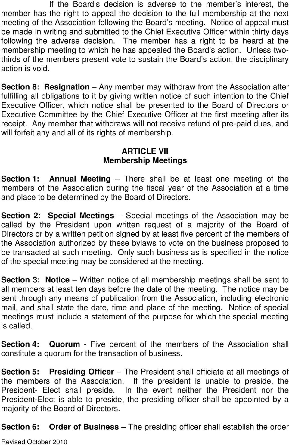 The member has a right to be heard at the membership meeting to which he has appealed the Board s action.