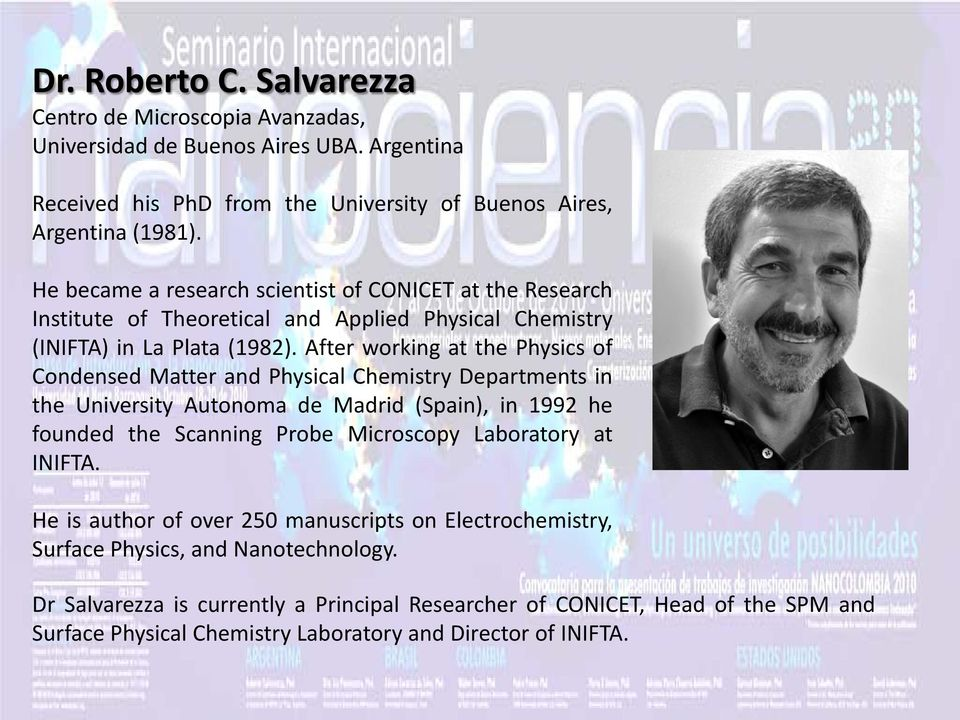 After working at the Physics of Condensed Matter and Physical Chemistry Departments in the University Autonoma de Madrid (Spain), in 1992 he founded the Scanning Probe Microscopy