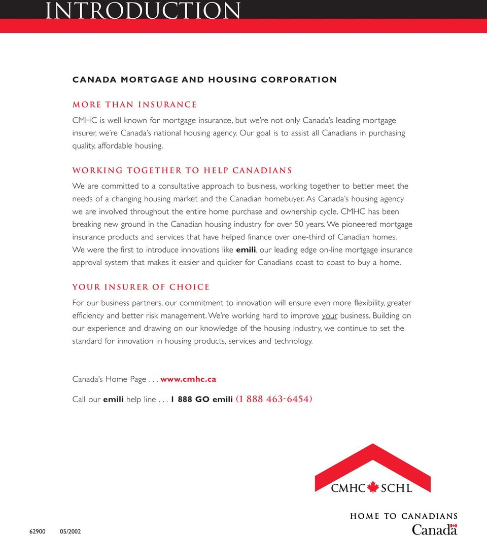 Working Together To Help Canadians We are committed to a consultative approach to business, working together to better meet the needs of a changing housing market and the Canadian homebuyer.