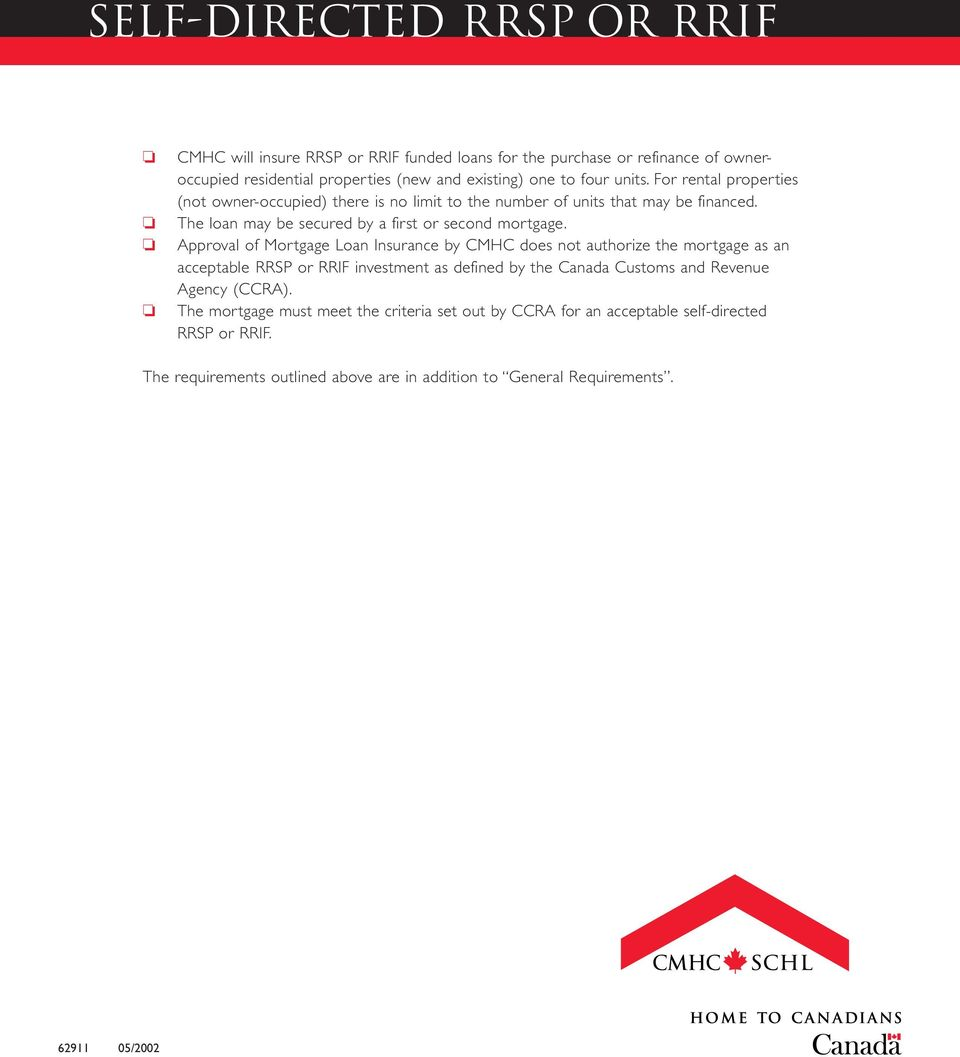 Approval of Mortgage Loan Insurance by CMHC does not authorize the mortgage as an acceptable RRSP or RRIF investment as defined by the Canada Customs and Revenue Agency