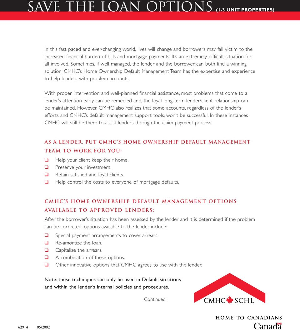 CMHC s Home Ownership Default Management Team has the expertise and experience to help lenders with problem accounts.