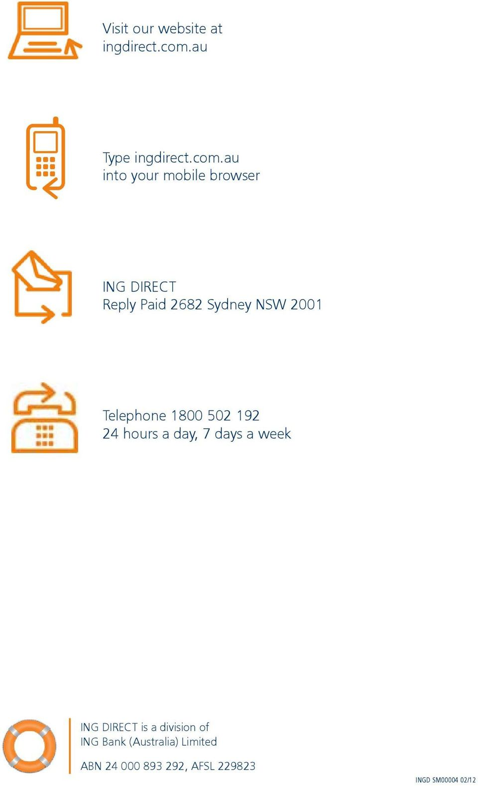 au into your mobile browser ING DIRECT Reply Paid 2682 Sydney NSW 2001