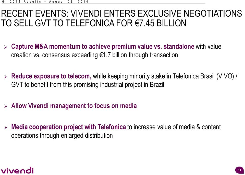 7 billion through transaction Reduce exposure to telecom, while keeping minority stake in Telefonica Brasil (VIVO) / GVT to benefit from