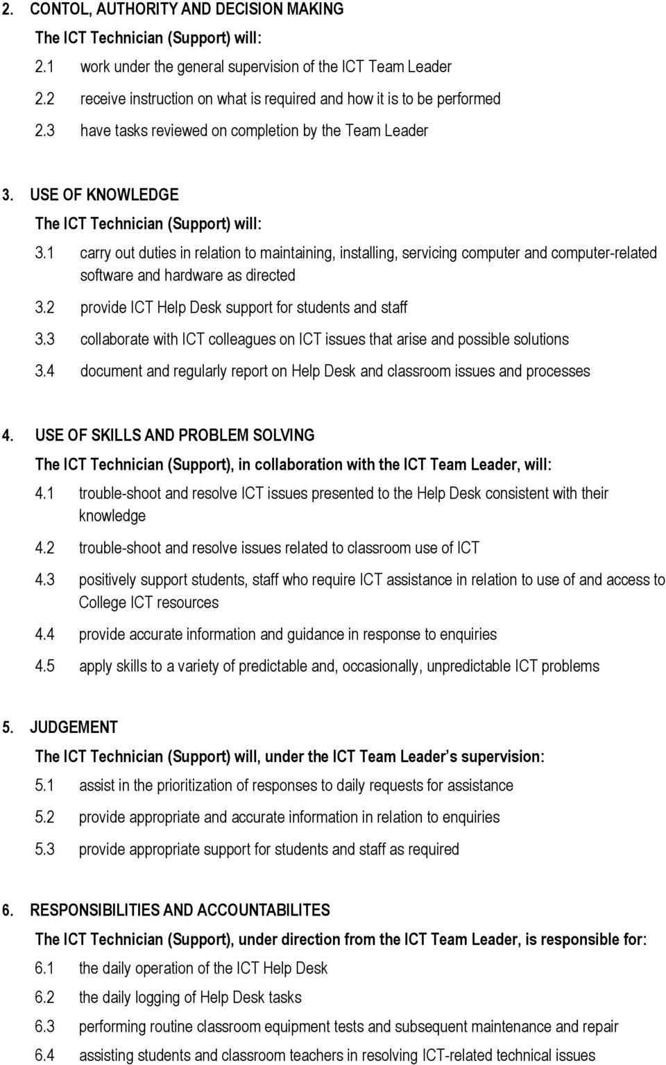 1 carry out duties in relation to maintaining, installing, servicing computer and computer-related software and hardware as directed 3.2 provide ICT Help Desk support for students and staff 3.