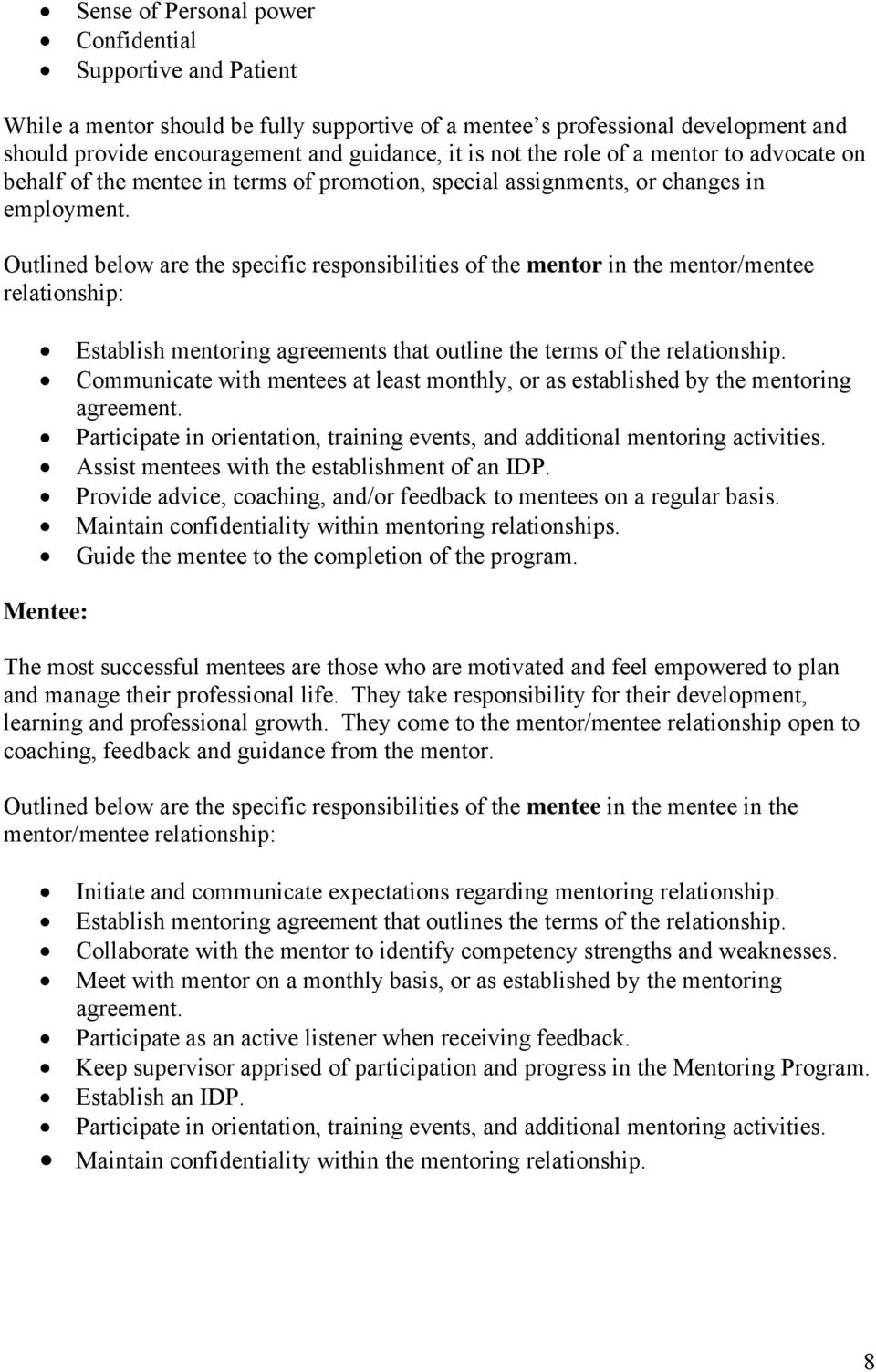 Outlined below are the specific responsibilities of the mentor in the mentor/mentee relationship: Establish mentoring agreements that outline the terms of the relationship.