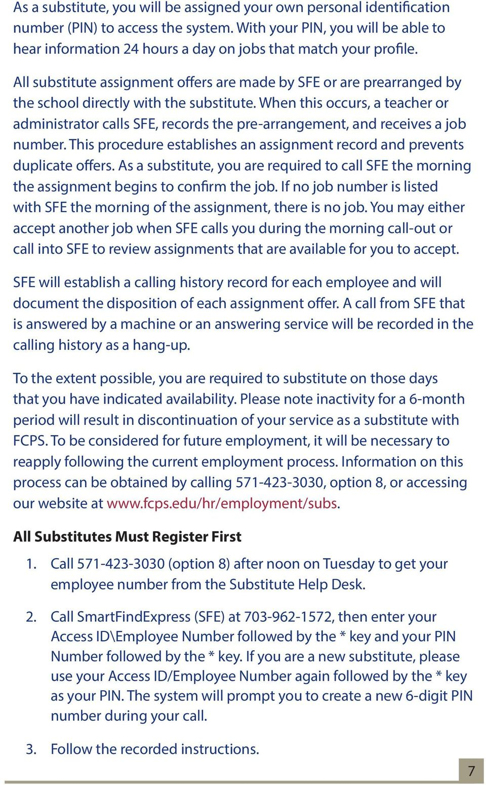 All substitute assignment offers are made by SFE or are prearranged by the school directly with the substitute.