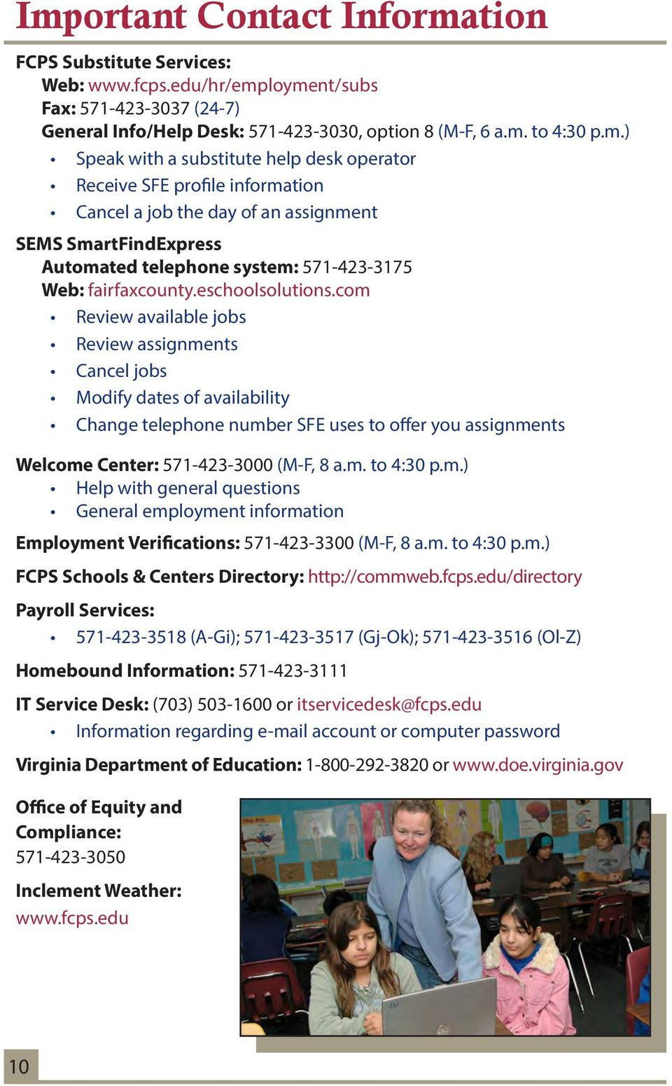 m. to 4:30 p.m.) Help with general questions General employment information Employment Verifications: 571-423-3300 (M-F, 8 a.m. to 4:30 p.m.) FCPS Schools & Centers Directory: http://commweb.fcps.