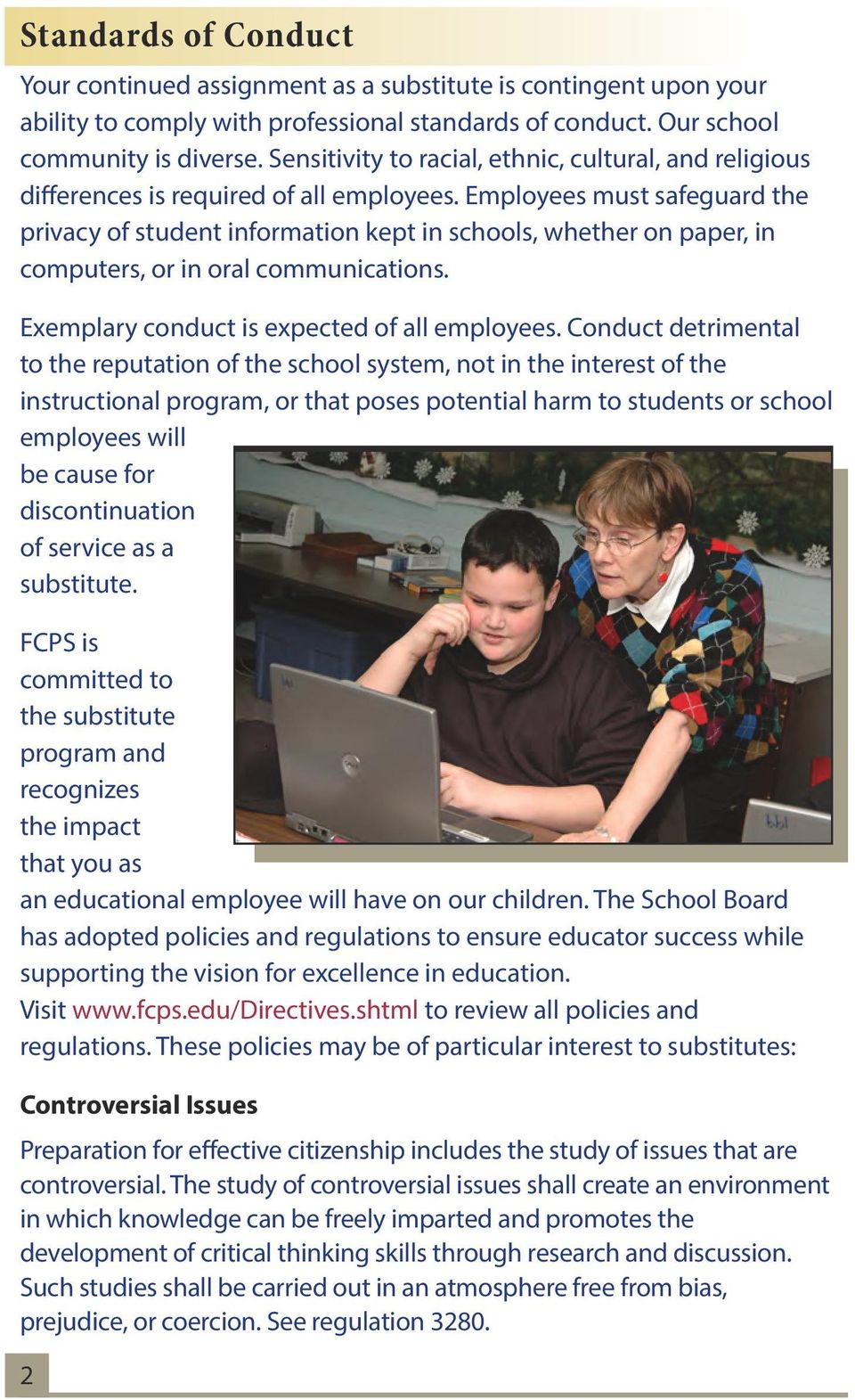Employees must safeguard the privacy of student information kept in schools, whether on paper, in computers, or in oral communications. Exemplary conduct is expected of all employees.