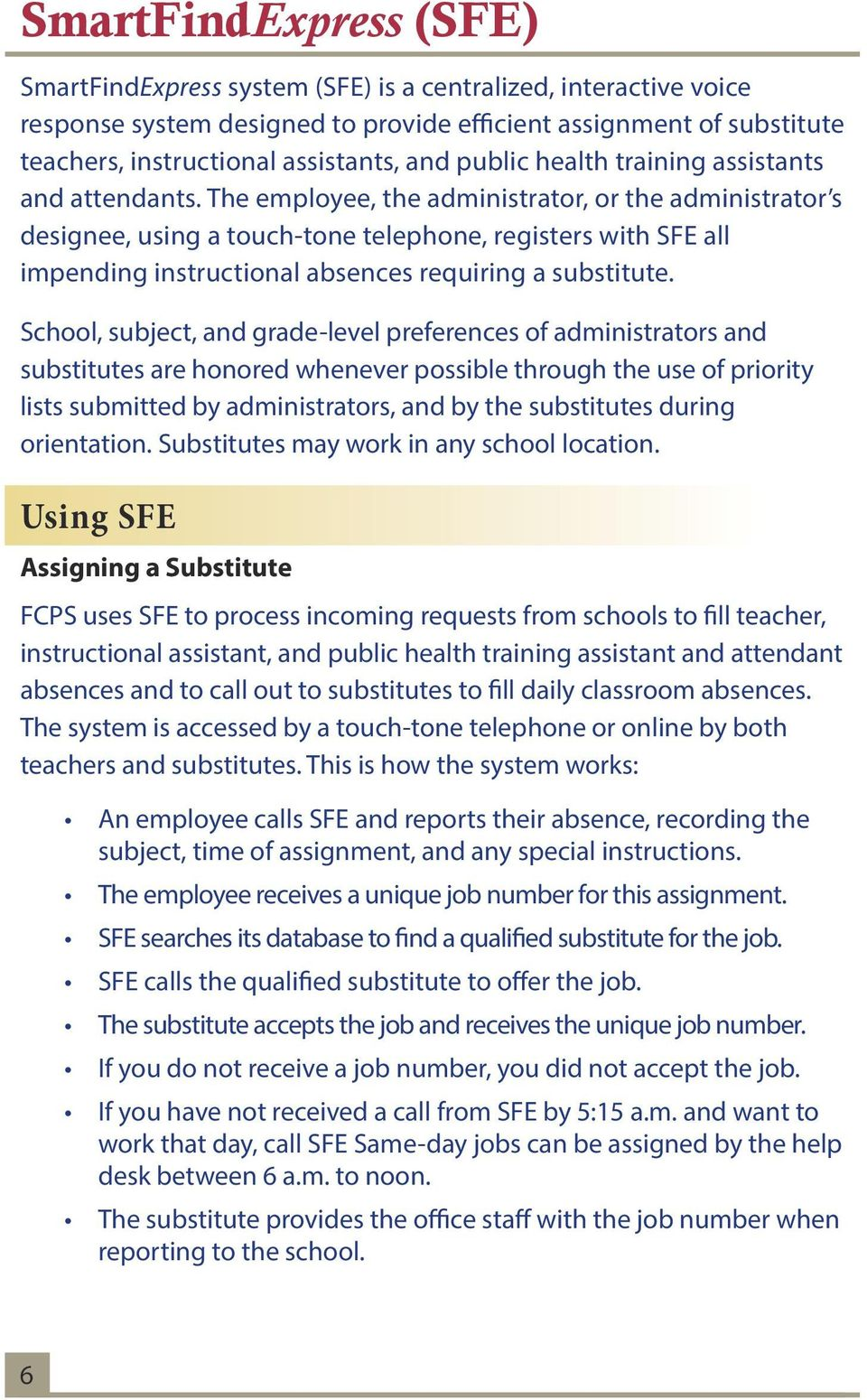 The employee, the administrator, or the administrator s designee, using a touch-tone telephone, registers with SFE all impending instructional absences requiring a substitute.