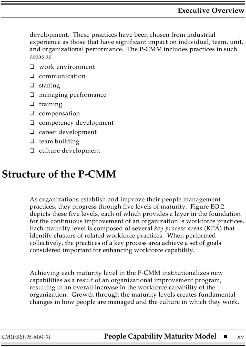 development Structure of the P-CMM As organizations establish and improve their people management practices, they progress through five levels of maturity. Figure EO.