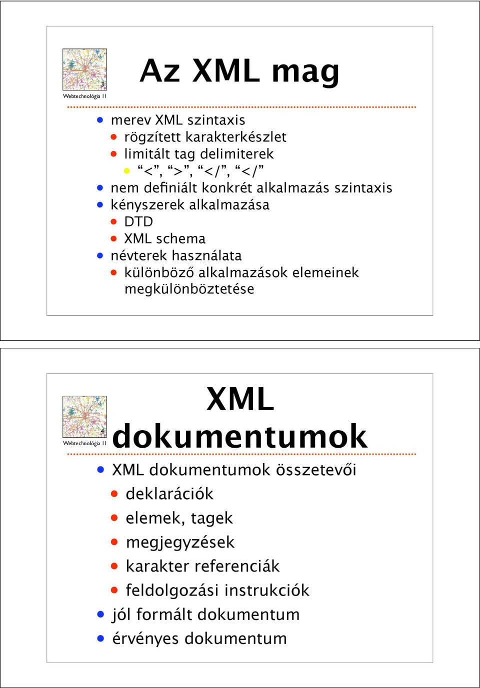 alkalmazások elemeinek megkülönböztetése THE INTERNET,mapped on the opposite page, is a scalefree network in that 4 XML dokumentumok XML