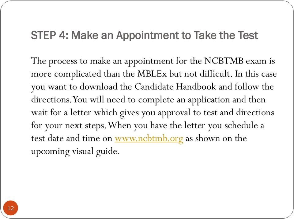 You will need to complete an application and then wait for a letter which gives you approval to test and directions for