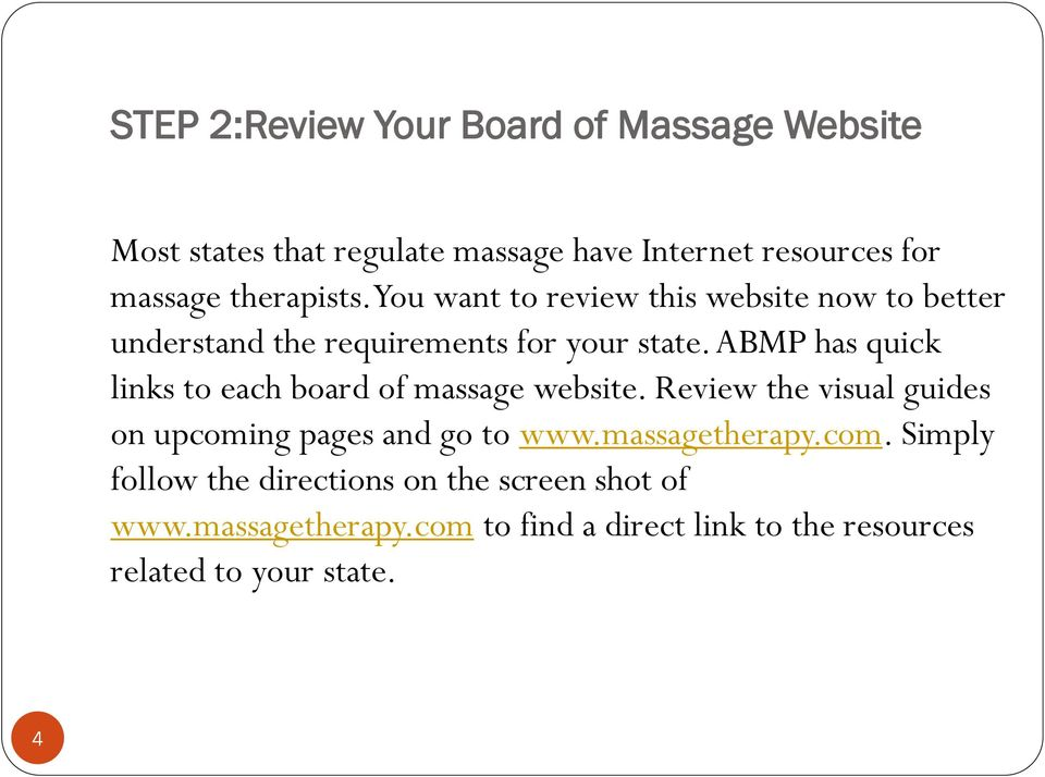ABMP has quick links to each board of massage website. Review the visual guides on upcoming pages and go to www.