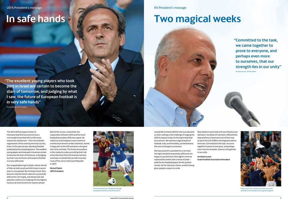 football is in very safe hands Michel Platini, UEFA President The 2013 UEFA European Under-21 Championship final tournament was a memorable event that left us with many reasons for satisfaction from