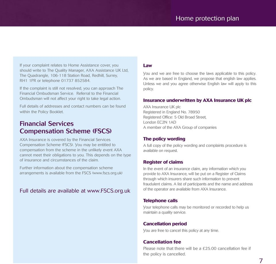 Referral to the Financial Ombudsman will not affect your right to take legal action. Full details of addresses and contact numbers can be found within the Policy Booklet.