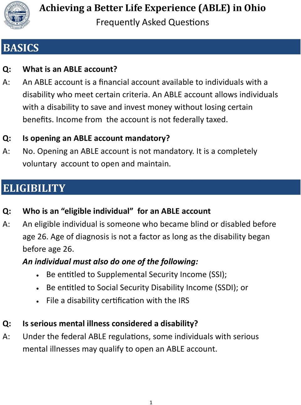 An ABLE account allows individuals with a disability to save and invest money without losing certain benefits. Income from the account is not federally taxed. Q: Is opening an ABLE account mandatory?