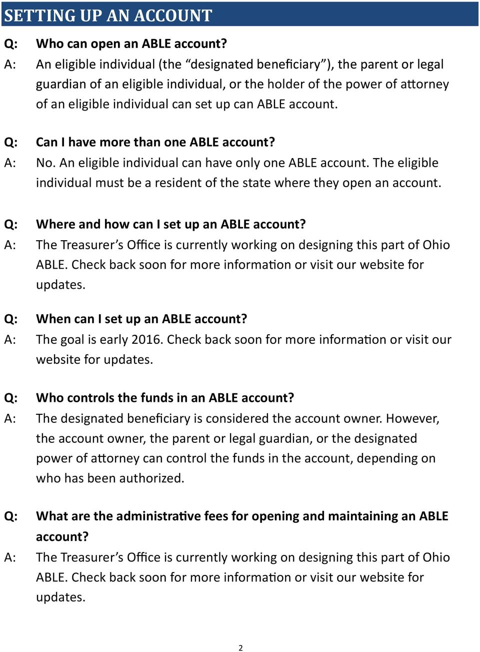 account. Q: Can I have more than one ABLE account? A: No. An eligible individual can have only one ABLE account. The eligible individual must be a resident of the state where they open an account.