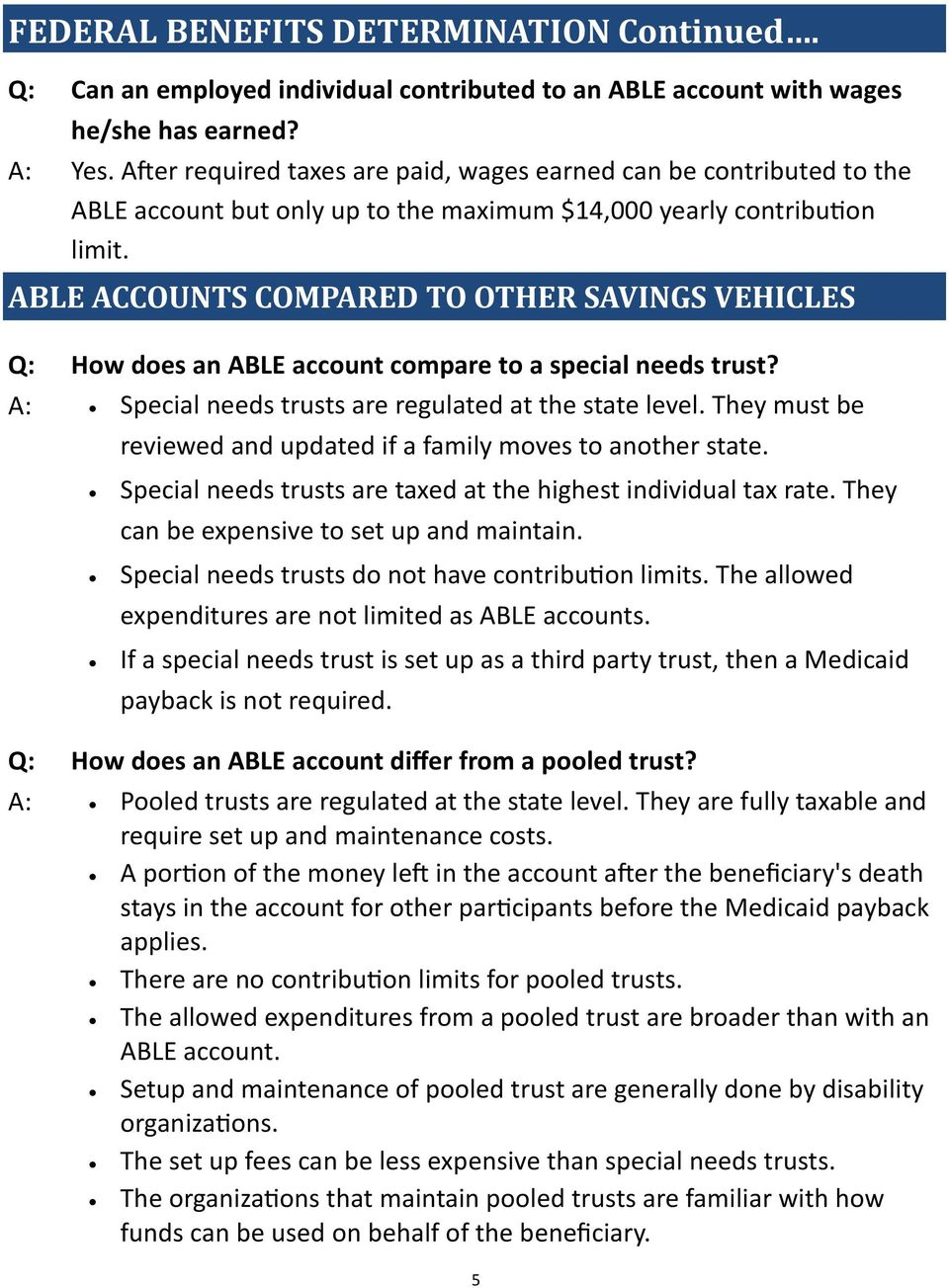 ABLE ACCOUNTS COMPARED TO OTHER SAVINGS VEHICLES Q: How does an ABLE account compare to a special needs trust? A: Special needs trusts are regulated at the state level.