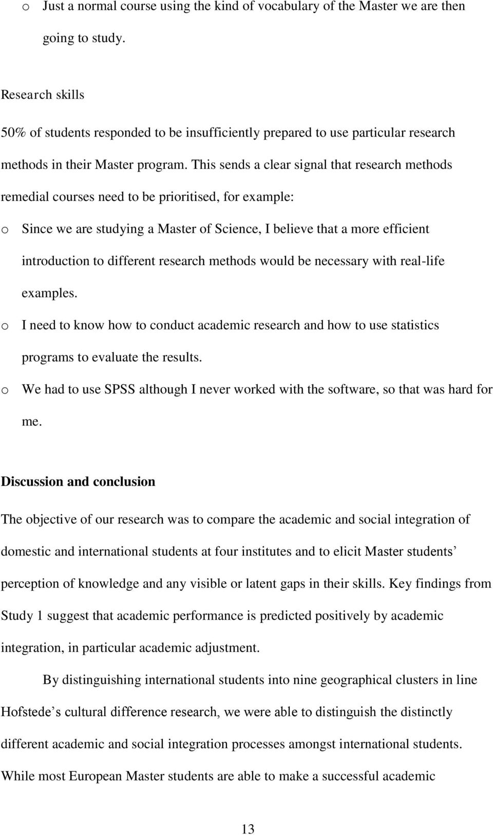 This sends a clear signal that research methods remedial courses need to be prioritised, for example: o Since we are studying a Master of Science, I believe that a more efficient introduction to