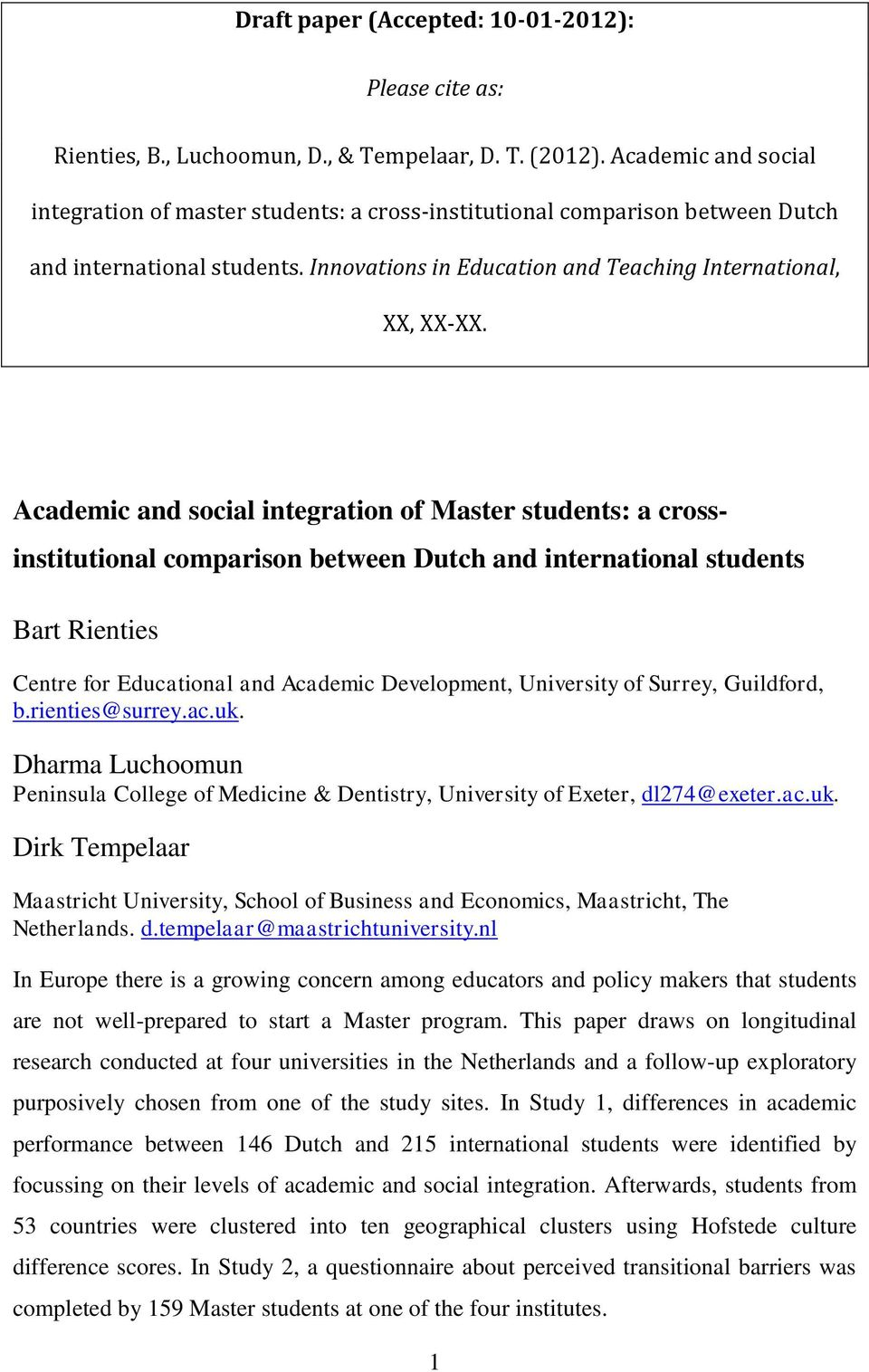 Academic and social integration of Master students: a crossinstitutional comparison between Dutch and international students Bart Rienties Centre for Educational and Academic Development, University